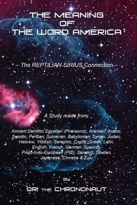The Meaning of the Word America: The Reptilian-Sirius Connection - The Final Dot Connector Cover Image
