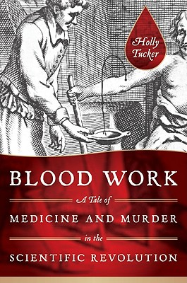 Blood Work: A Tale of Medicine and Murder in the Scientific Revolution Cover Image