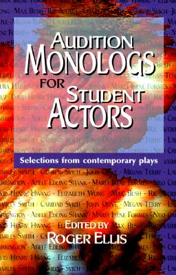 Audition Monologs for Student Actors--Volume 1: Selections from Contemporary Plays Cover Image