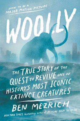 Woolly: The True Story of the Quest to Revive One of History's Most Iconic Extinct Creatures Cover Image