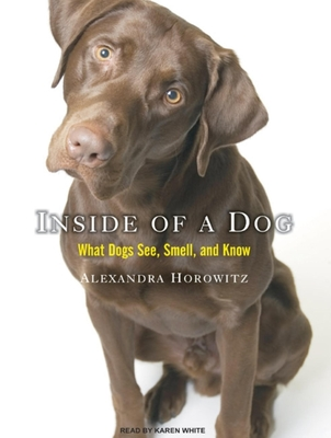 Inside of a Dog: What Dogs See, Smell, and Know Cover Image