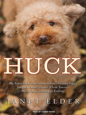 Huck: The Remarkable True Story of How One Lost Puppy Taught a Family---And a Whole Town---About Hope and Happy Endings Cover Image
