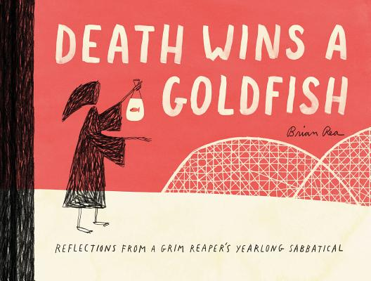 Death Wins a Goldfish: Reflections from a Grim Reaper's Yearlong Sabbatical (Satire Book, Work Life Balance Book) Cover Image