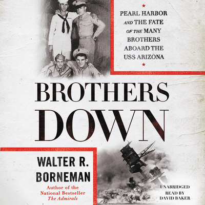 Brothers Down: Pearl Harbor and the Fate of the Many Brothers Aboard the USS Arizona Cover Image