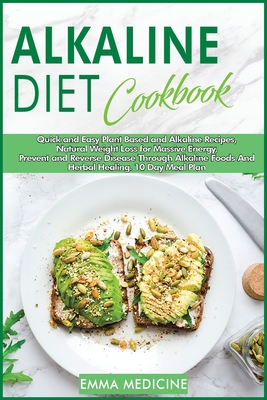 Alkaline Diet Cookbook: Easy and Quick Alkaline Recipes, Natural Weight Loss for Massive Energy, Prevent and Reverse Disease through Alkaline Cover Image