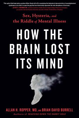 How the Brain Lost Its Mind: Sex, Hysteria, and the Riddle of Mental Illness Cover Image