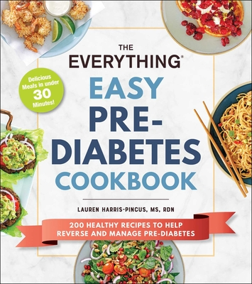 The Everything Easy Pre-Diabetes Cookbook: 200 Healthy Recipes to Help Reverse and Manage Pre-Diabetes (Everything®) Cover Image