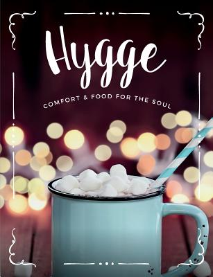 Hygge: Comfort & Food for the Soul: A Cosy Collection of Comfort Food, Drinks & Lifestyle Recipes for You, Your Friends & Fam Cover Image
