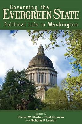 Governing the Evergreen State: Political Life in Washington Cover Image