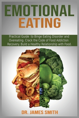 Emotional Eating: Practical Guide to Binge Eating Disorder and Overeating. Crack the Code of Food Addiction Recovery. Build a Healthy Re Cover Image