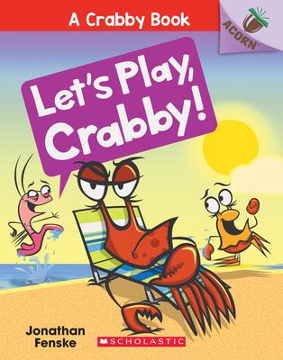 Let's Play, Crabby!: Acorn Book (Crabby Book #2) (A Crabby Book #2) Cover Image