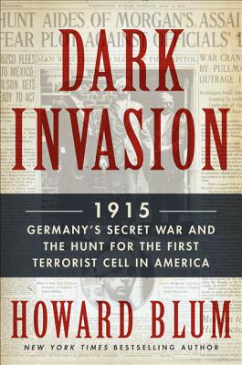 Dark Invasion: 1915: Germany's Secret War and the Hunt for the First Terrorist Cell in America Cover Image