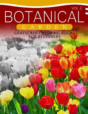 Botanical Garden GRAYSCALE Coloring Books for Beginners Volume 2: The Grayscale Fantasy Coloring Book: Beginner's Edition Cover Image