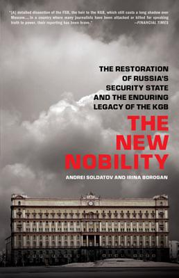 The New Nobility: The Restoration of Russia's Security State and the Enduring Legacy of the KGB Cover Image