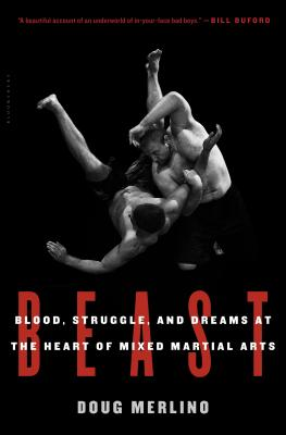 Beast: Blood, Struggle, and Dreams at the Heart of Mixed Martial Arts Cover Image