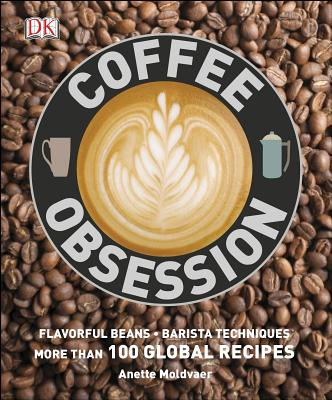 Coffee Obsession: More Than 100 Tools and Techniques with Inspirational Projects to Make Cover Image