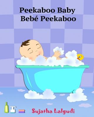 Spanish books for Children: Peekaboo Baby. Bebé Peekaboo: Libro de imágenes para niños. Children's Picture Book English-Spanish (Bilingual Edition Cover Image