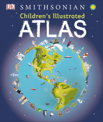 Children's Illustrated Atlas by DK and the Smithsonian
