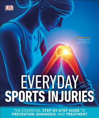 Everyday Sports Injuries: The Essential Step-by-Step Guide to Prevention, Diagnosis, and Treatment Cover Image