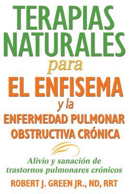 Terapias naturales para el enfisema y la enfermedad pulmonar obstructiva crónica: Alivio y sanación de trastornos pulmonares crónicos Cover Image