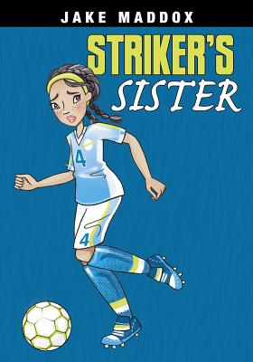 Striker's Sister (Jake Maddox Girl Sports Stories) Cover Image
