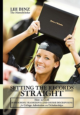 Setting the Records Straight: How to Craft Homeschool Transcripts and Course Descriptions for College Admission and Scholarships Cover Image
