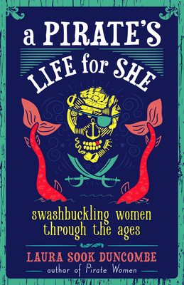 A Pirate's Life for She: Swashbuckling Women Through the Ages Cover Image