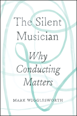 The Silent Musician: Why Conducting Matters Cover Image