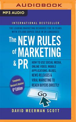 The New Rules of Marketing & Pr, 6th Edition: How to Use Social Media, Online Video, Mobile Applications, Blogs, New Releases, and Viral Marketing to Cover Image