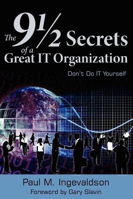 The 9 1/2 Secrets of a Great IT Organization: Don't Do IT Yourself Cover Image