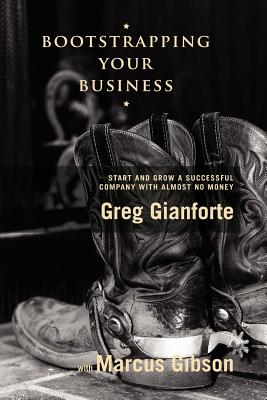 Bootstrapping Your Business: Start and Grow a Successful Company with Almost No Money Cover Image