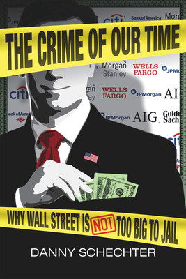 The Crime Of Our Time: Why Wall Street is Not Too Big To Jail Cover Image