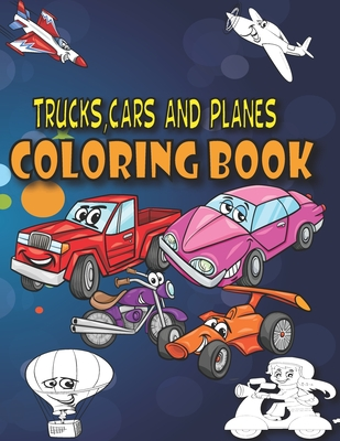 Trucks, Cars and Planes Coloring Book: A Transportation Coloring Book with Things That GO! Cover Image