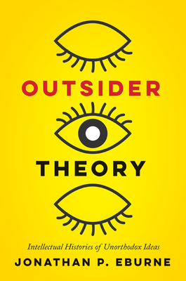Outsider Theory: Intellectual Histories of Unorthodox Ideas Cover Image