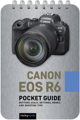 Canon EOS R6: Pocket Guide: Buttons, Dials, Settings, Modes, and Shooting Tips Cover Image
