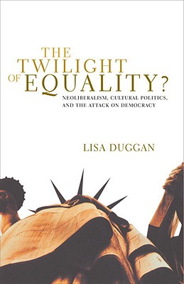 The Twilight of Equality: Neoliberalism, Cultural Politics, and the Attack on Democracy Cover Image