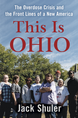 This Is Ohio: The Overdose Crisis and the Front Lines of a New America Cover Image