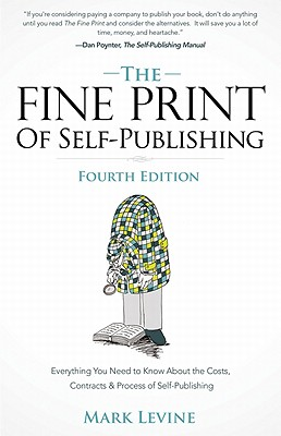 The Fine Print of Self-Publishing, Fourth Edition: Everything You Need to Know about the Costs, Contracts, and Process of Self-P Cover Image