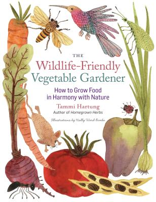 The Wildlife-Friendly Vegetable Gardener Cover