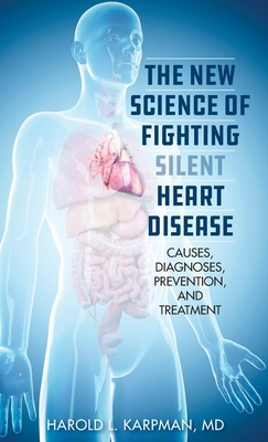 The New Science of Fighting Silent Heart Disease: Causes, Diagnoses, Prevention, and Treatments Cover Image