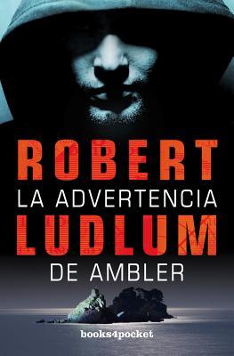 La Advertencia de Ambler = The Ambler Warning (Books4pocket Narrativa #328) Cover Image