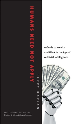 Humans Need Not Apply: A Guide to Wealth and Work in the Age of Artificial Intelligence Cover Image
