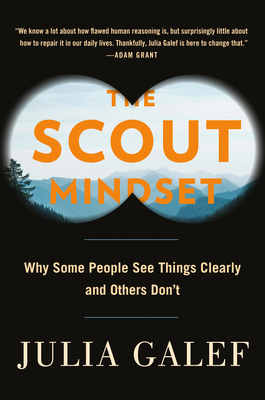 The Scout Mindset: Why Some People See Things Clearly and Others Don't Cover Image