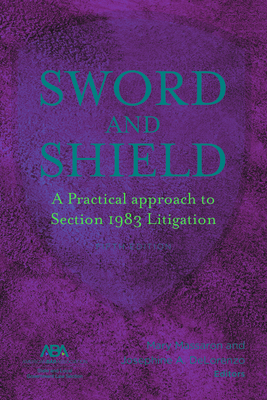 Sword and Shield: A Practical Approach to Section 1983 Litigation Cover Image