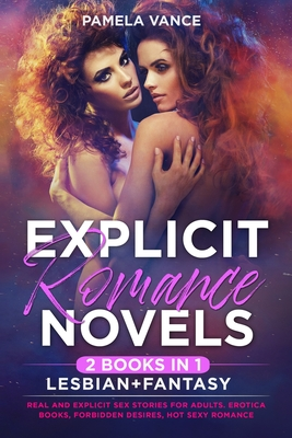 Explicit Romance Novels (2 Books in 1): Lesbian Real and Explicit Sex Stories for Adults. Erotica Books, Forbidden Desires, Hot Sexy Romancece Cover Image
