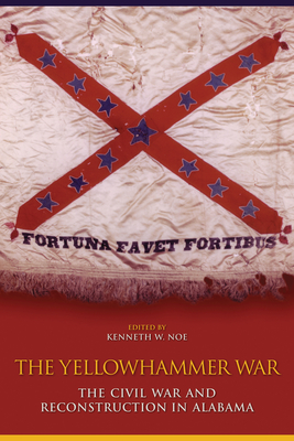 The Yellowhammer War: The Civil War and Reconstruction in Alabama Cover Image