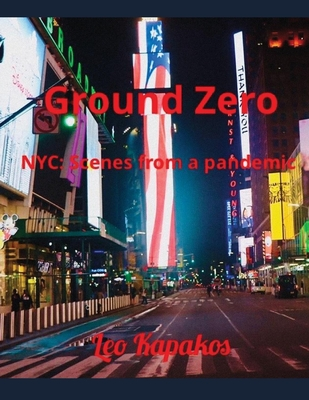 Ground Zero: NYC: Scenes from a pandemic Cover Image
