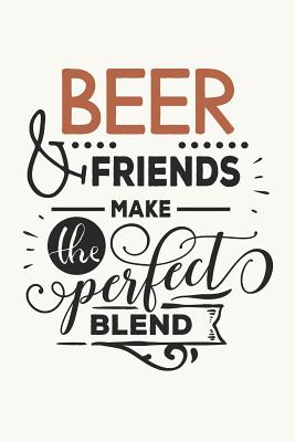 Beer and Friends Make the Perfect Blend: Funny Beer Cover for Ale Lovers (Beer Gifts for All Ages) Cover Image