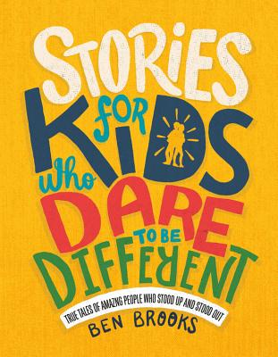 Stories for Kids Who Dare to Be Different: True Tales of Amazing People Who Stood Up and Stood Out (The Dare to Be Different Series) Cover Image