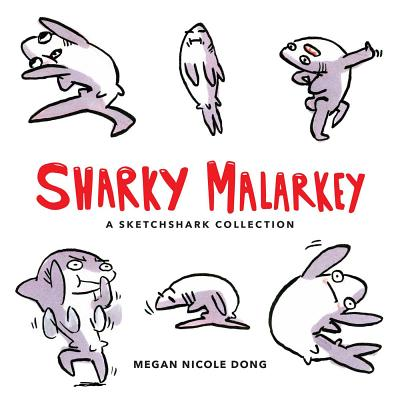Sharky Malarkey: A Sketchshark Collection Cover Image